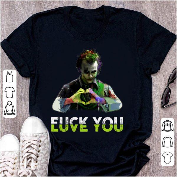Awesome Joker Fuck You Love You shirt