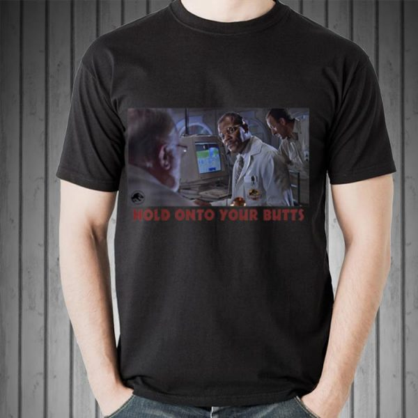 Awesome Jurassic Park Doctor Ray Arnold Hold Onto Your Butts shirt