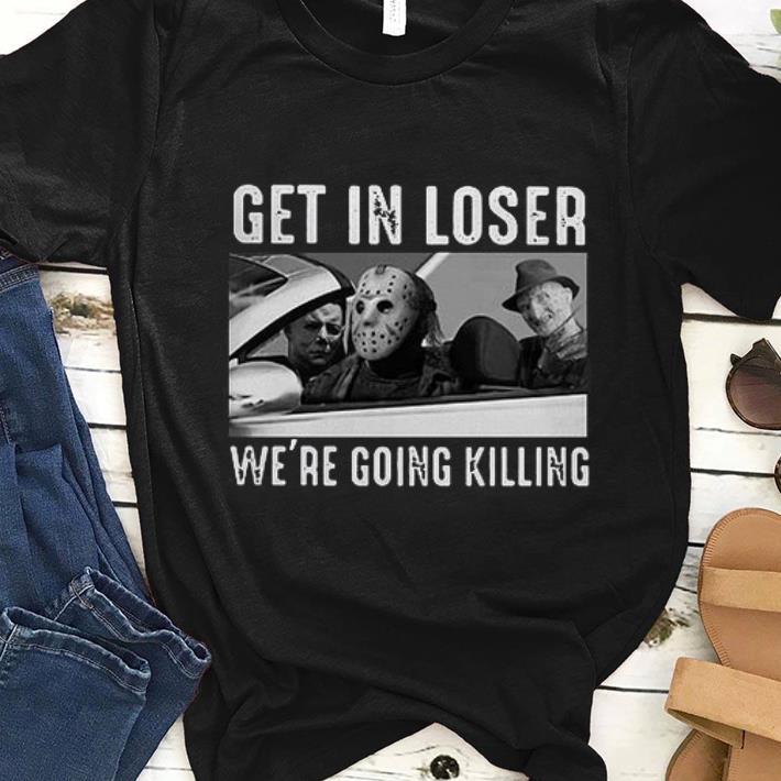 Awesome Michael Myers Freddy Krueger Jason Voorhees get in loser we re going killing shirt 1 - Awesome Michael Myers Freddy Krueger Jason Voorhees get in loser we're going killing shirt