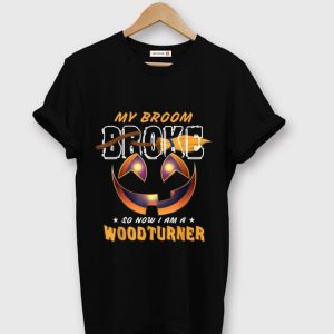Awesome My Broom Broke So Now I Am A Woodturner shirt