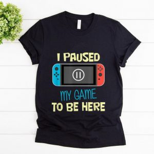 Awesome Nitando Switch I Paused My Game To Be Here shirt