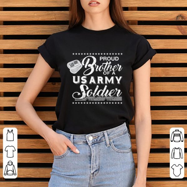 Awesome Proud brother Of A Us Army Soldier shirt