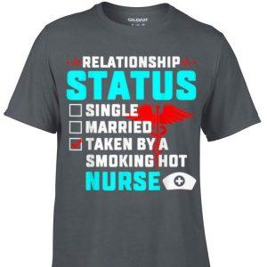 Awesome Relationship Status Taken By A Smoking Hot Nurse shirt