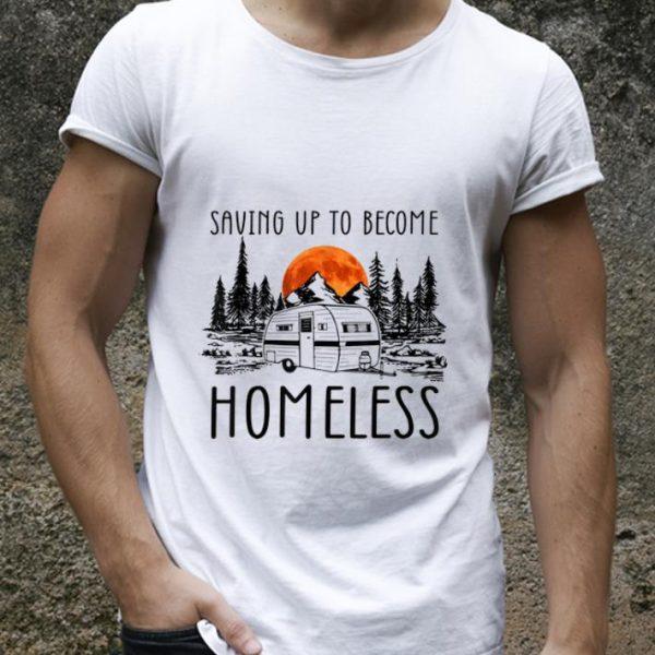 Awesome Saving Up To Become Homeless shirt
