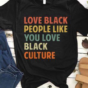 Awesome Vintage Love Black People Like You Love Black Culture shirt
