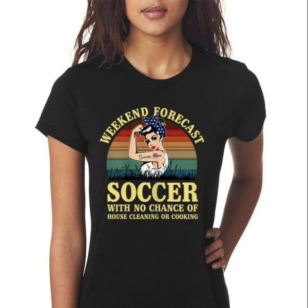 Awesome Weekend Forecast Soccer With No Chance Cleaning And Cooking Vintage shirt