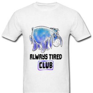 Disney Winnie The Pooh Eeyore Always Tired Club shirt