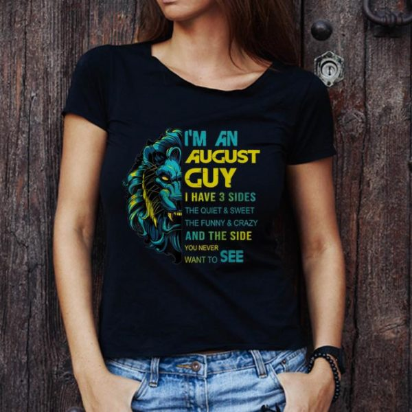 Hot Lion I'm An August Guy I Have 3 Side The Quiet And Sweet shirt