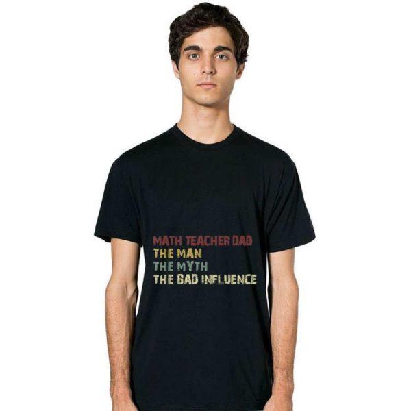 Hot Math Teacher Dad The Man The Myth The Bad Influence shirt