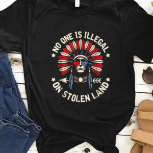 Hot No One Is Illegal On Stolen Land Indigenous Immigrant shirt