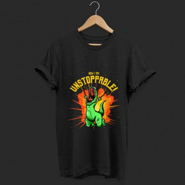 Hot Now I Am Unstoppable T-Rex Dinosaur Claws shirt