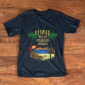 Hot Retire Not My Problem Anymore Beach shirt