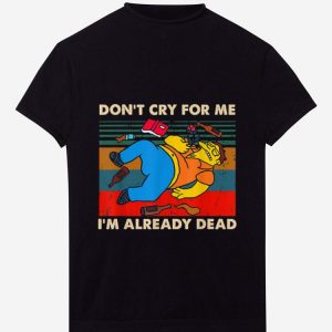 Hot Simpsons Don't Cry For Me I'm Already Dead Vintage shirt