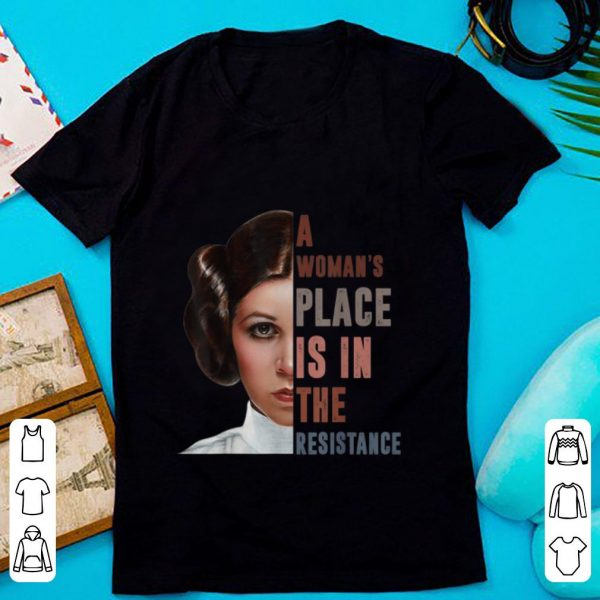 Hot Star War Leia Organa A Woman's Place Is In The Resistance shirt