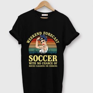 Hot Weekend Forecast Soccer With No Chance Cleaning And Cooking Vintage shirt