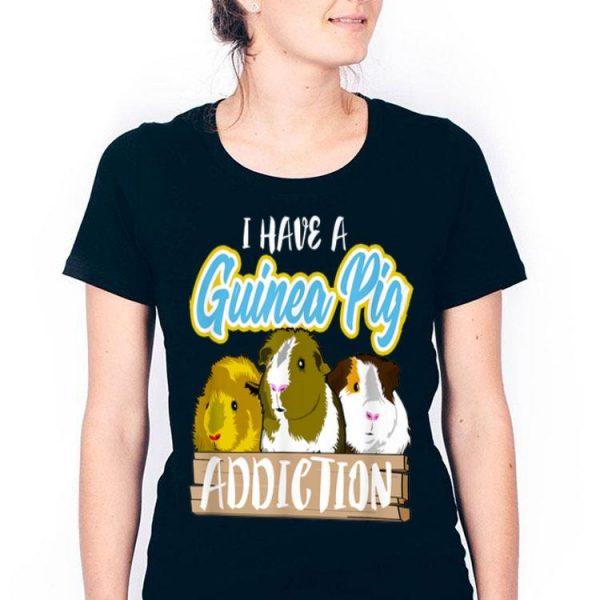 I Have A Guinea Pig Addiction Pet Lover shirt