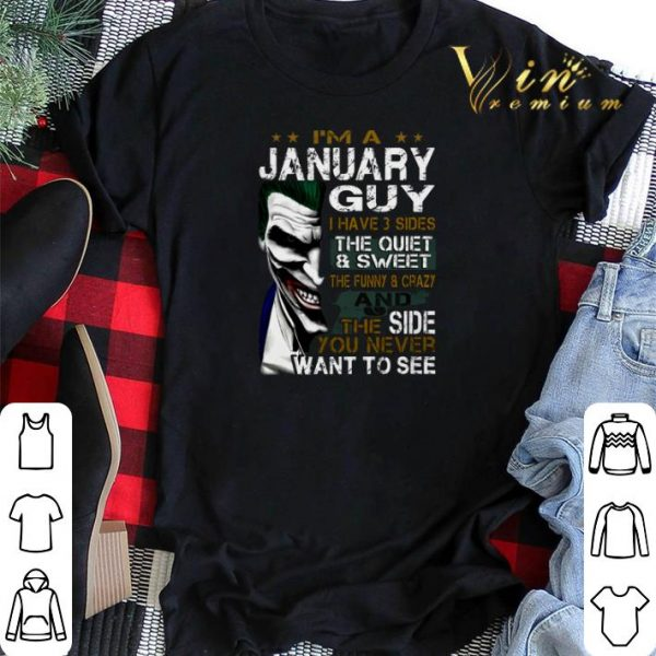 I'm a january guy i have 3 sides the quiet sweet the funny Joker january shirt