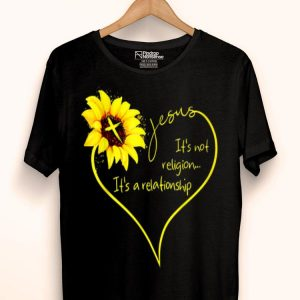 It's Not A Religion It's A Relationship Sunflower shirt
