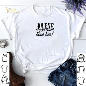 Jolene you can have him shirt sweater