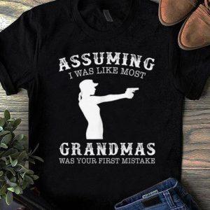 Nice Assuming I Was Like Most Grandmas Was First Mistake Gun Lady shirt