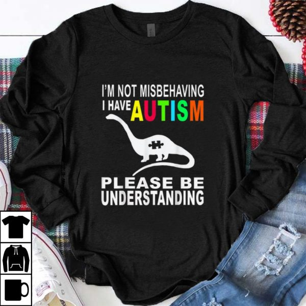 Nice I'm Not Misbehaving I Have Autism Please Be Understanding shirt