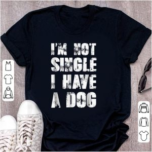 Nice I'm Not Single I Have A Dog shirt