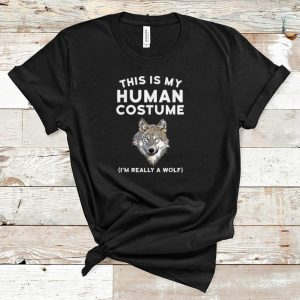 Nice This is My Human Costume I'm Really a Wolf shirt