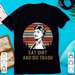 Official Blanche Devereaux Eat Dirt and Die Trash Vintage shirt