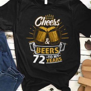 Official Cheers And Beer To My 72 Years shirt