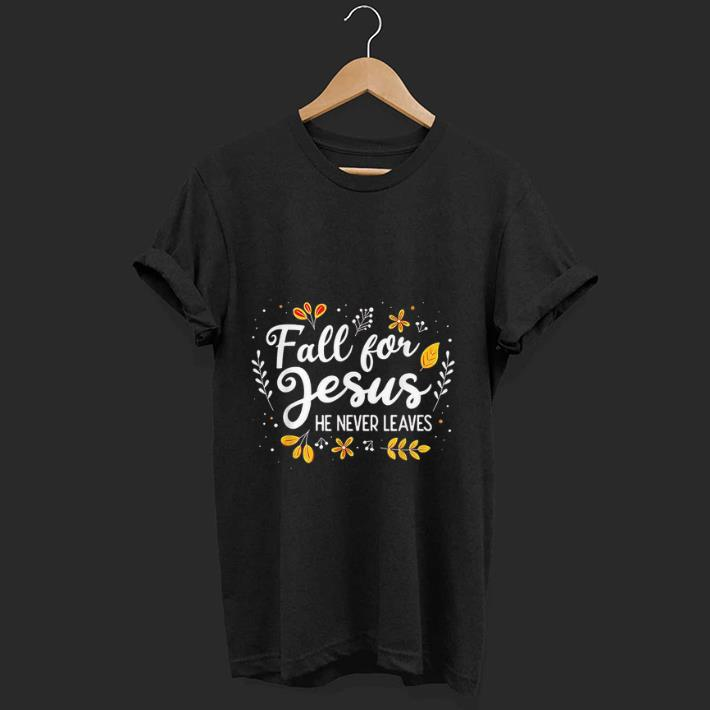 Official Fall For Jesus He Never Leaves shirt 1 - Official Fall For Jesus He Never Leaves shirt