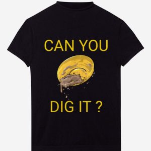Official Gold Prospector Can You Dig It shirt