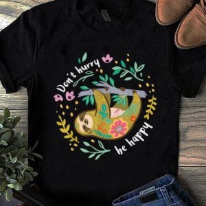 Original Don't Hurry Be Happy Sloth shirt
