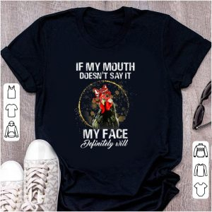 Original If My Mouth Doesn't Say It My Face Definitely Will Chicken shirt