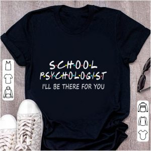 Original School Psychologist I Will Be There For You shirt
