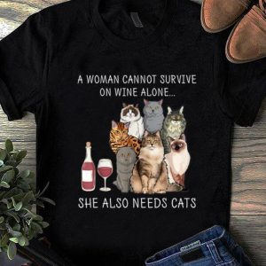 Premium A Woman Cannot Survive on Wine Alone She Also Needs Cats shirt