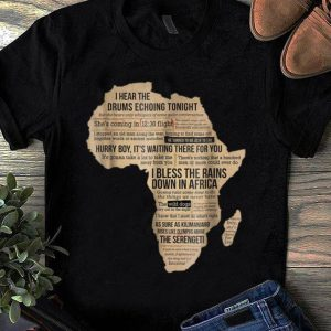 Premium Bless Africa Rains On Toto I Hear The Drums Echoing Tonight I Bless the Rains Down In Africa shirt