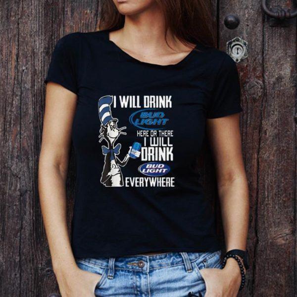 Premium Dr. Seuss I Will Drink Bud Light Here Or There I Will Drink Bud Light Everywhere shirt