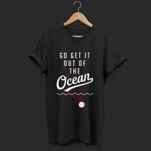 Premium Go Get It Out Of The Ocean Baseball shirt