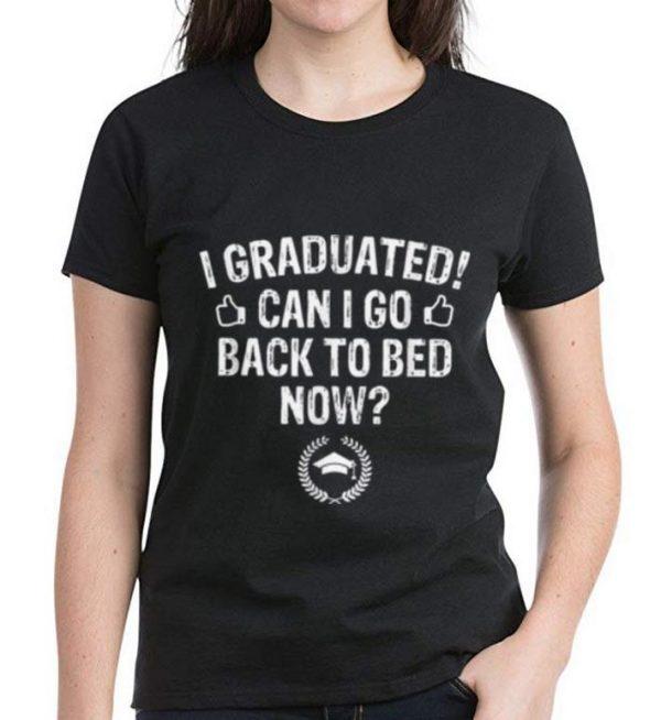 Premium I Graduated I Go Back to Bed Now Graduation shirt