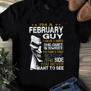 Premium I'm a February Guy I Have 3 sides The Quiet And Sweet Joker shirt