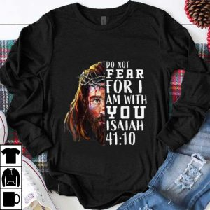 Premium Jesus Religious Do Not Fear For I Am With You Isaiah 41 10 shirt