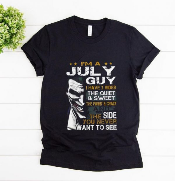 Premium Joker I'm A July Guy I Have 3 Side The Quiet And Sweet shirt