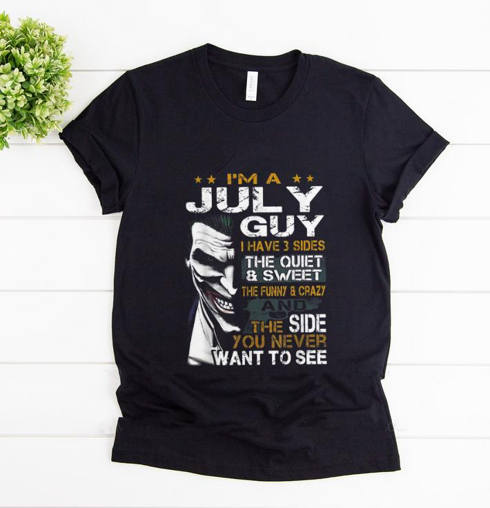 Premium Joker I m A July Guy I Have 3 Side The Quiet And Sweet shirt 1 - Premium Joker I'm A July Guy I Have 3 Side The Quiet And Sweet shirt