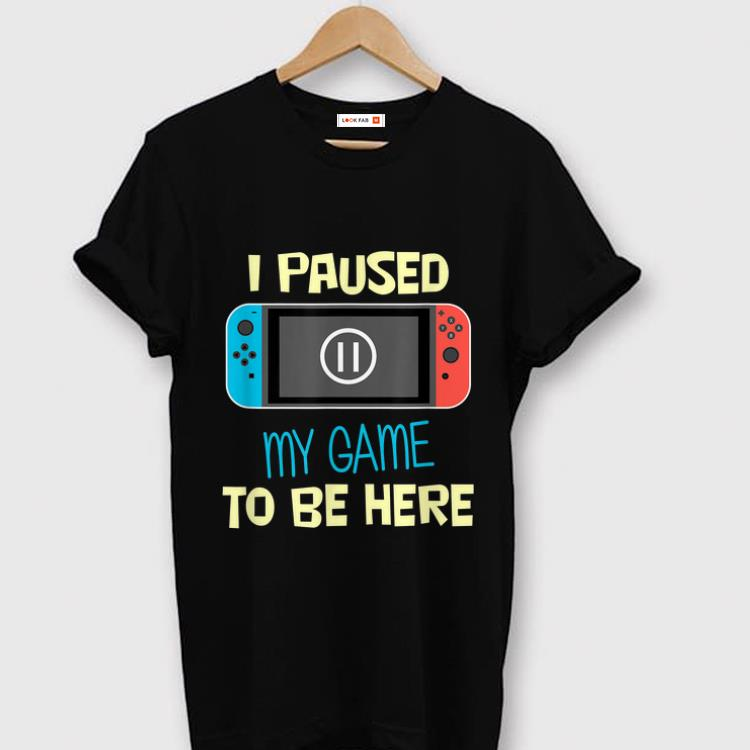 Premium Nitando Switch I Paused My Game To Be Here shirt 1 - Premium Nitando Switch I Paused My Game To Be Here shirt
