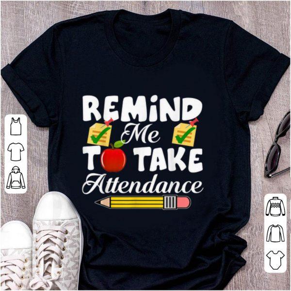 Premium Remind me to take Attendance back To Shool shirt