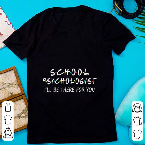 Premium School Psychologist I Will Be There For You shirt