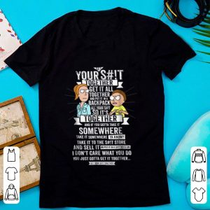 Pretty Get It Together - Rick And Morty Your S#!t Together shirt