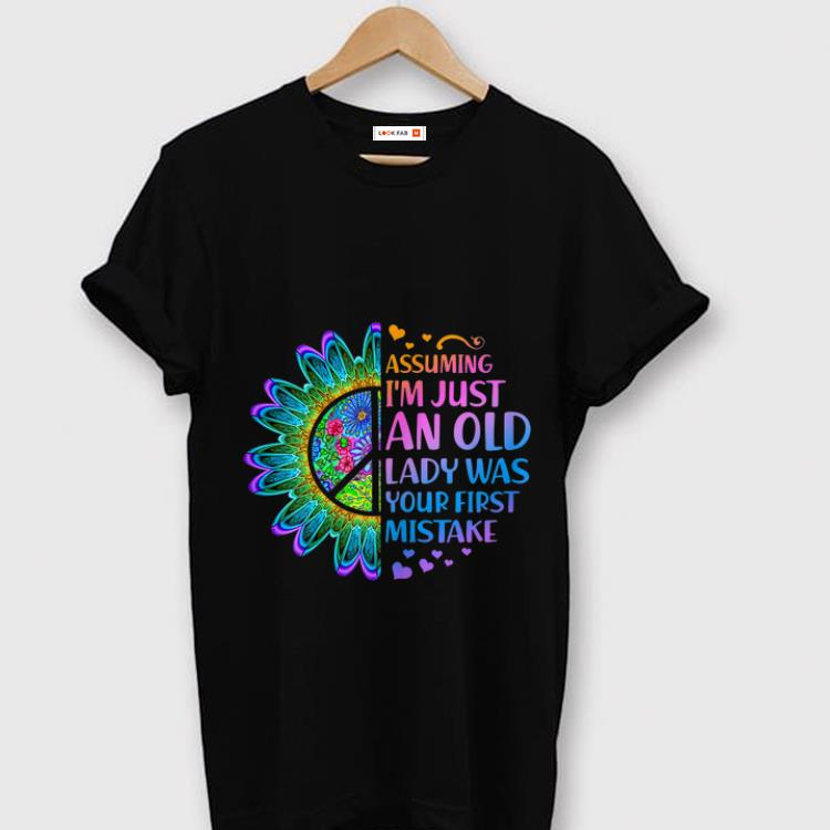 Pretty Hippie Flower Assuming Im Just An Old Lady Was First Mistake Young Girl shirt 1 - Pretty Hippie Flower Assuming Im Just An Old Lady Was First Mistake Young Girl shirt