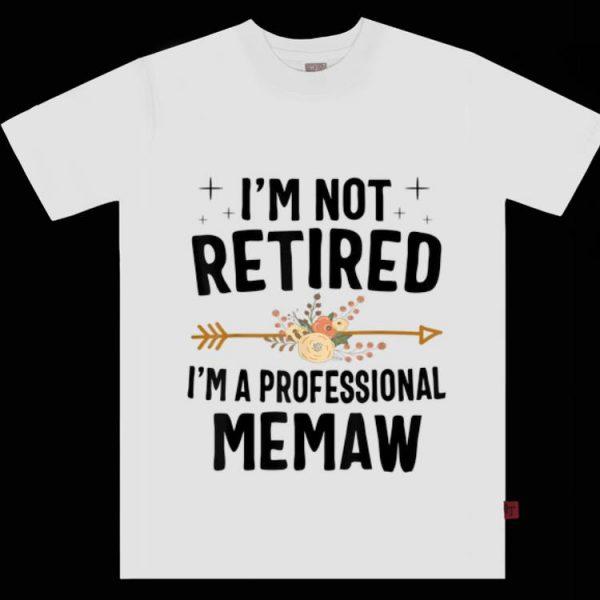 Pretty I'm Not Retired I'm A Professional Memaw Flower shirt