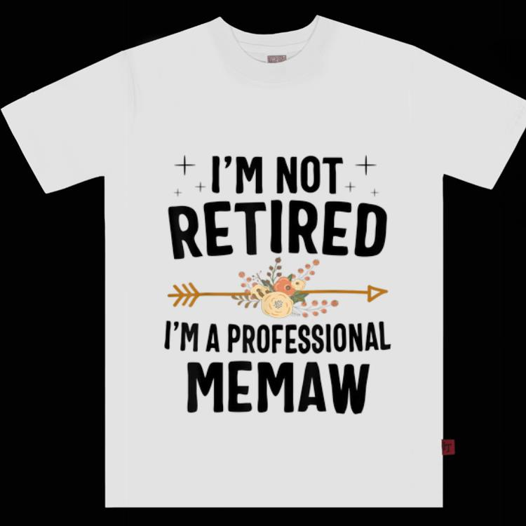 Pretty I m Not Retired I m A Professional Memaw Flower shirt 1 2 - Pretty I'm Not Retired I'm A Professional Memaw Flower shirt